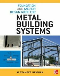 Foundation And Anchor Design Guide For Metal Building Systems By Newman Used