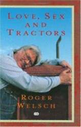 Love, Sex And Tractors By Roger Welsch New