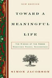 Toward A Meaningful Life The Wisdom Of The Rebbe Menachem Schneerson New