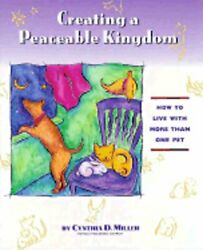 Creating A Peaceable Kingdom How To Live With Multiple Pets By Cynthia D Miller