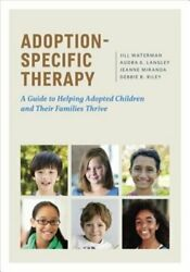 Adoption-specific Therapy A Guide To Helping Adopted Children And Their New