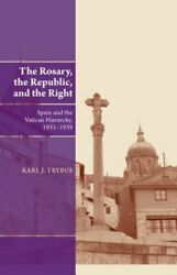 Rosary, The Republic And The Right Spain And The Vatican Hierarchy, 19311939 New