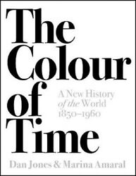 The Colour Of Time A New History Of The World, 1850-1960   Dan Jones