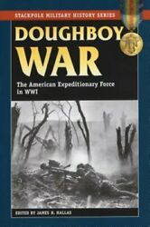 Doughboy War The American Expeditionary Force In World War I By James H Hallas