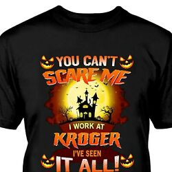 You Can#x27;t Scare Me Shirt I Work At Kroger I#x27;ve Seen It All Shirt $17.99