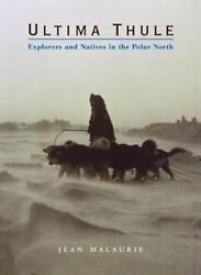 Ultima Thule Explorers And Natives In The Polar North By Jean Malaurie New