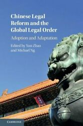 Chinese Legal Reform And The Global Legal Order Adoption And Adaptation By Zhao