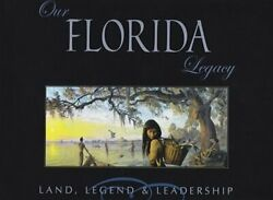 Our Florida Legacy Land, Legend, And Leadership New