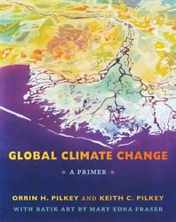 Global Climate Change : A Primer by Mary Edna Fraser and Keith C. Pilkey (2011