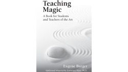 Teaching Magic A Book For Students And Teachers Of The Art By Eugene Burger ...