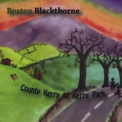 Boston Blackthorne - County Kerry to Kerry Park [New CD]