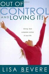 NEW - Out Of Control And Loving It: Giving God Complete Control of Your Life