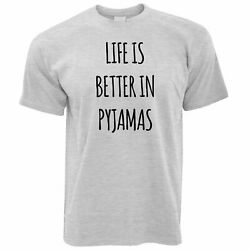 Mens Funny Lazy T Shirt Life Is Better In Pajamas Slogan Bed Teenager Novelty