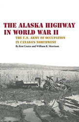 Coates Kenneth S-alaska Highway In Wwii Book New