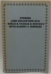 Fishing And Collecting Old Reels And Tackle Albert J Munger Book History Signed