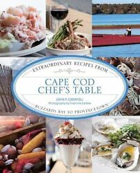 Cape Cod Chefand039s Table Extraordinary Recipes From Buzzards Bay To Provincetown