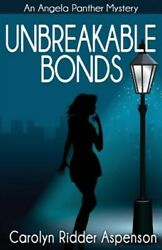 Unbreakable Bonds an Angela Panther Mystery Paperback by Aspenson Carolyn R...