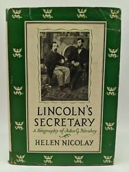 Lincolnand039s Secretary A Biography Of John G. Nicolay By Helen Nicolay 1949 Hc