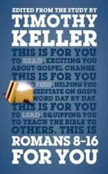 Godand039s Word For You Ser. Romans 8-16 For You By Timothy Keller 2015 Hardcover