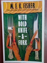 With Bold Knife And Fork By M.f.k. Fisher 1983 Cook Book By Poet Of The Appetites