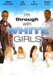 Iand039m Through With White Girls New Dvds