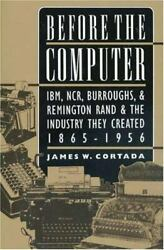 Before The Computer Ibm, Ncr, Burroughs, And Remington Rand And The Industry They C