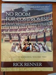 No Room For Compromise A Light In Darkness Volume Two 2 Rick Renner