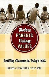 Modern Parents Vintage Values: Instilling Character in Today#x27;s Kids .. NEW