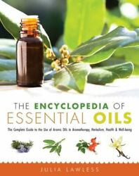 The Encyclopedia Of Essential Oils The Complete Guide To The Use Of...