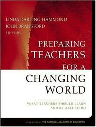 Preparing Teachers For a Changing World: What Teachers Should Learn and Be Able