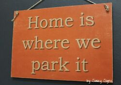 Home Is Where We Park It - Caravan Rv Rustic Camping Camper 4wd Wooden Sign