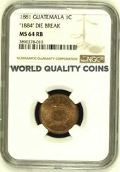 Extremely Rare 1881 Guatemala Coin Centavo 1884 Die Break Bronze Ngc Ms64