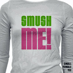 Smush Me T Shirt You Choose Style Size Color Jersey Shore Tee Snooki 20087