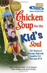 Chicken Soup for the Kids Soul: 101 Stories of Courage Hope and Laughter Chic