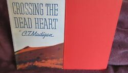 Crossing The Dead Heart C T Madigan. Hbdj. 1948 Rare Title. Pics Map In Melb