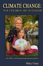 CLIMATE CHANGE: Our Children Are in Danger by Mary Guay (2014 Paperback)