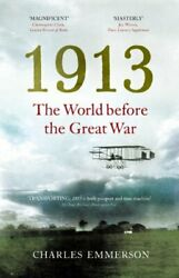 1913 The World Before The Great War By Emmerson Charles Book The Fast Free