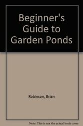Beginner's Guide to Garden Ponds by Robinson Brian Paperback Book The Fast Free