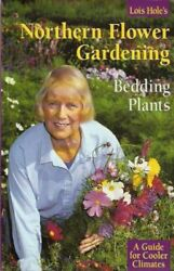 Lois Holes Northern Flower Gardening Bedding Plants: A Guide for Cooler Climat