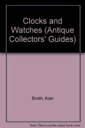 Clocks And Watches Antique Collectors' Guides By Smith, Prof. Alan Hardback