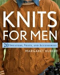 Knits For Men 20 Sweaters, Vests, And Accessories By Margaret Hubert Paperback