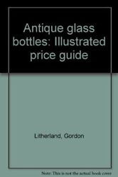 Antique Glass Bottles Illustrated Guide Paperback Book The Fast Free Shipping