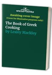 The Book Of Greek Cooking By Lesley Mackley Book The Fast Free Shipping