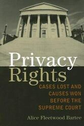 Privacy Rights : Cases Lost and Causes Won Before the Supreme Court by Alice...