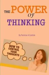 The Power Of Thinking: How To Control Your Thoughts (... by Carlisle, Patricia A