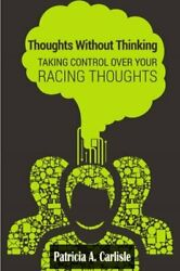 Thoughts Without Thinking: Taking control over your r... by Carlisle, Patricia A