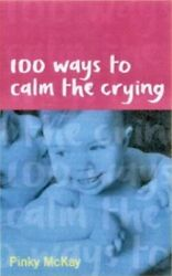 100 Ways to Calm the Crying by McKay Pinky Paperback Book The Fast Free