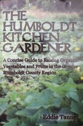 The Humboldt Kitchen Gardener: A concise guide to raising organic vegetables an