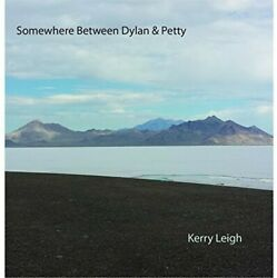 Kerry Leigh - Somewhere Between Dylan and Petty [New CD]
