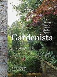 Gardenista. The Definitive Guide to Stylish Outdoor Spaces by Slatalla, Michelle